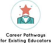 Career Pathways for Existing Educators