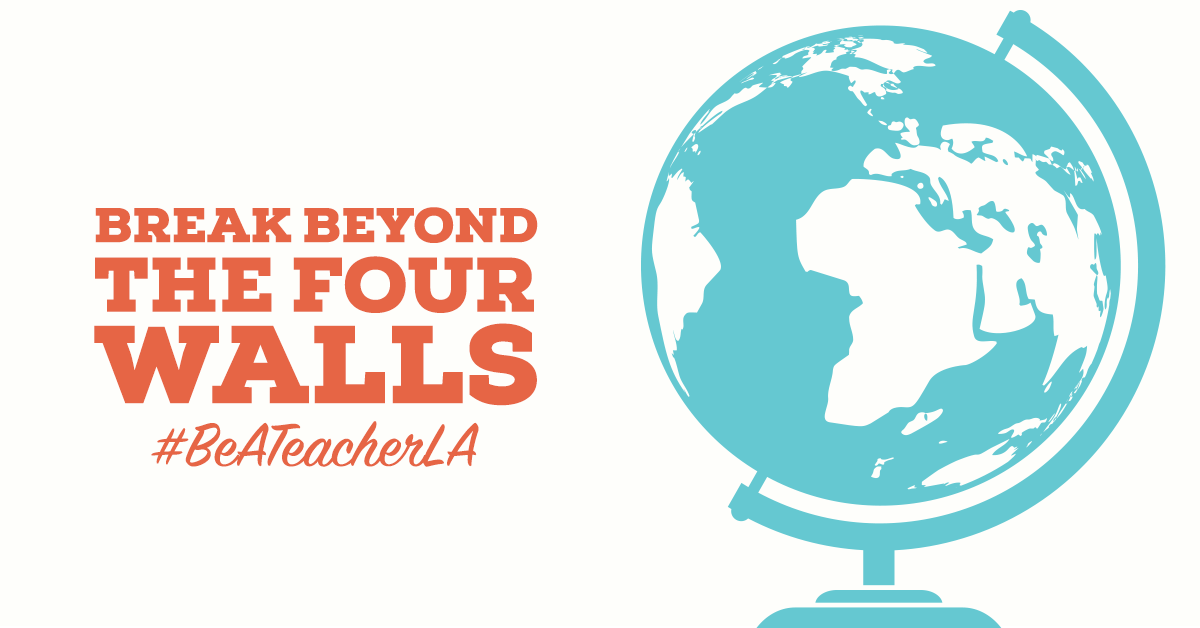 Break beyond the four walls. #BeATeacherLA - Social Media Graphic