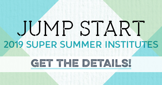 Jump Start 2019 Super Summer Institutes - Get the details!