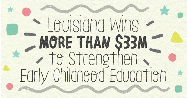 Louisiana wins more than $33M to strengthen Early Childhood Education