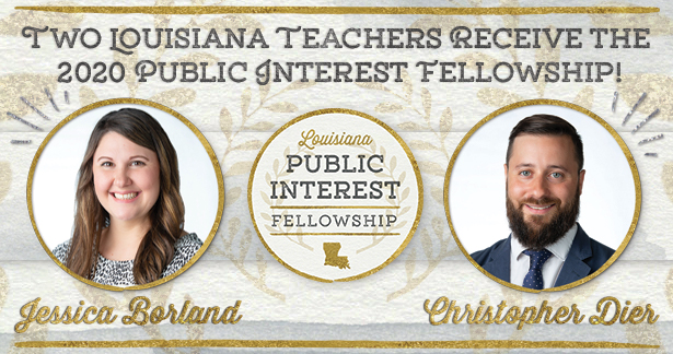 Two Louisiana teachers receive the 2020 Public Interest Fellowship: Jessica Borland and Christopher Dier!