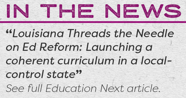 "Louisiana Threads the Needle on Ed Reform: Launching a coherent curriculum in a local-control state"" See full Education Next article."