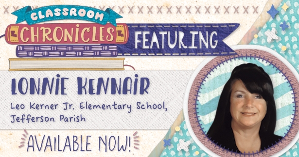 Classroom Chronicles featuring Lonnie Kennair, Leo Kerner Jr. Elementary School, Jefferson Parish - Available now!