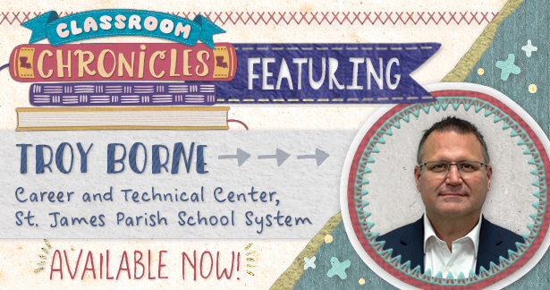 Classroom Chronicles featuring Troy Borne - Career and Technical Center, St. James Parish School System. Available now!