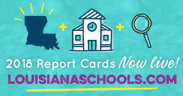 2018 Report Cards Now live! LouisianaSchools.com