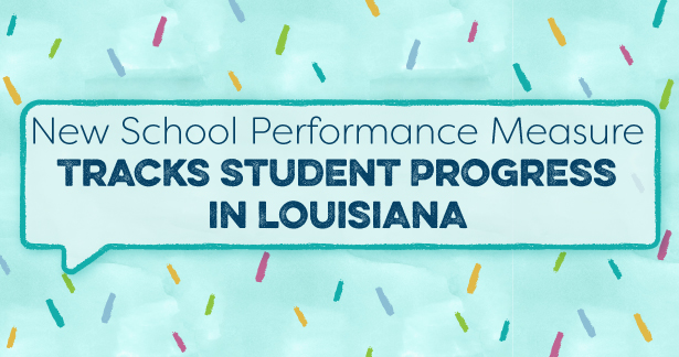 New School Performance Measure Tracks Student Progress in Louisiana